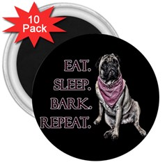 Eat, sleep, bark, repeat pug 3  Magnets (10 pack)