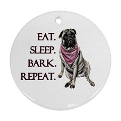 Eat, sleep, bark, repeat pug Ornament (Round)