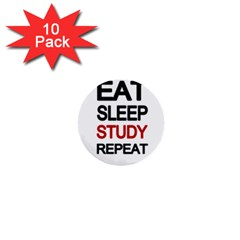 Eat sleep study repeat 1  Mini Buttons (10 pack)