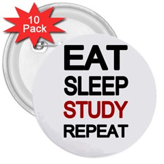 Eat sleep study repeat 3  Buttons (10 pack)