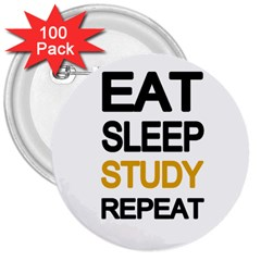 Eat sleep study repeat 3  Buttons (100 pack)