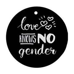 Love knows no gender Ornament (Round)