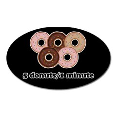 Five donuts in one minute  Oval Magnet