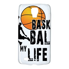 Basketball is my life Galaxy S4 Active