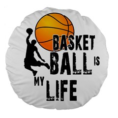 Basketball is my life Large 18  Premium Flano Round Cushions