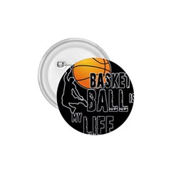 Basketball is my life 1.75  Buttons