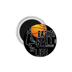 Basketball is my life 1.75  Magnets