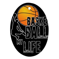 Basketball is my life Ornament (Oval)