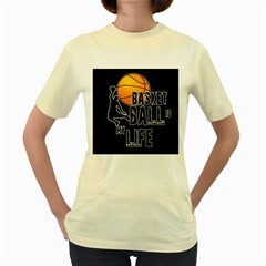 Basketball is my life Women s Yellow T-Shirt