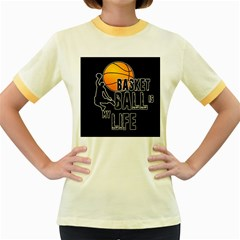 Basketball is my life Women s Fitted Ringer T-Shirts
