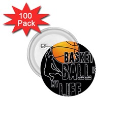 Basketball is my life 1.75  Buttons (100 pack)
