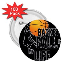 Basketball is my life 2.25  Buttons (100 pack)
