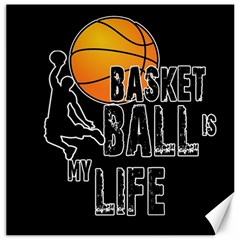 Basketball is my life Canvas 16  x 16