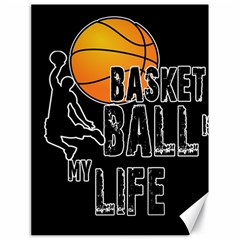 Basketball is my life Canvas 18  x 24