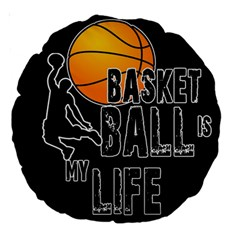 Basketball is my life Large 18  Premium Round Cushions