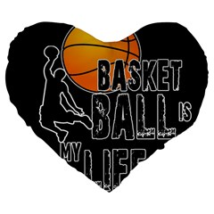 Basketball is my life Large 19  Premium Flano Heart Shape Cushions