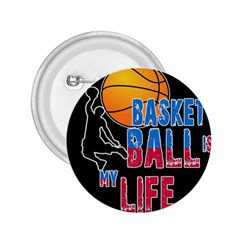 Basketball Is My Life 2 25  Buttons