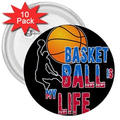 Basketball is my life 3  Buttons (10 pack)