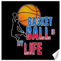 Basketball is my life Canvas 12  x 12