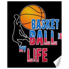 Basketball is my life Canvas 16  x 20
