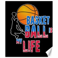 Basketball is my life Canvas 20  x 24