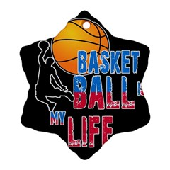 Basketball is my life Snowflake Ornament (Two Sides)