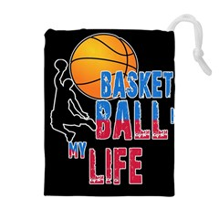 Basketball is my life Drawstring Pouches (Extra Large)