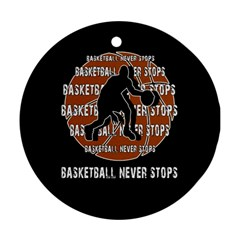 Basketball never stops Ornament (Round)
