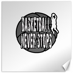Basketball never stops Canvas 16  x 16