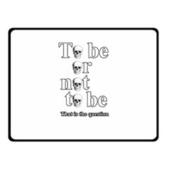 To Be Or Not To Be Double Sided Fleece Blanket (small)