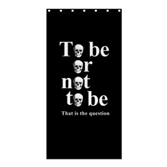 To be or not to be Shower Curtain 36  x 72  (Stall)