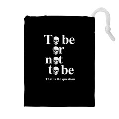 To be or not to be Drawstring Pouches (Extra Large)