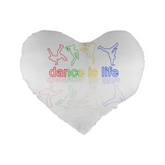 Dance Is Life Standard 16  Premium Flano Heart Shape Cushions