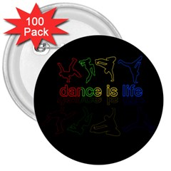 Dance is life 3  Buttons (100 pack)