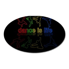Dance is life Oval Magnet