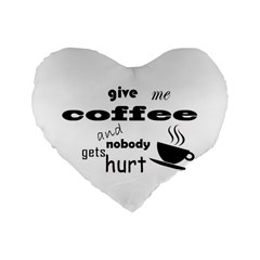 Give Me Coffee And Nobody Gets Hurt Standard 16  Premium Heart Shape Cushions