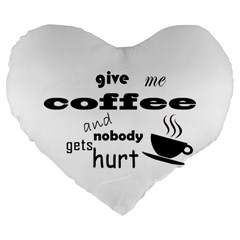 Give Me Coffee And Nobody Gets Hurt Large 19  Premium Heart Shape Cushions