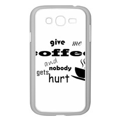 Give me coffee and nobody gets hurt Samsung Galaxy Grand DUOS I9082 Case (White)