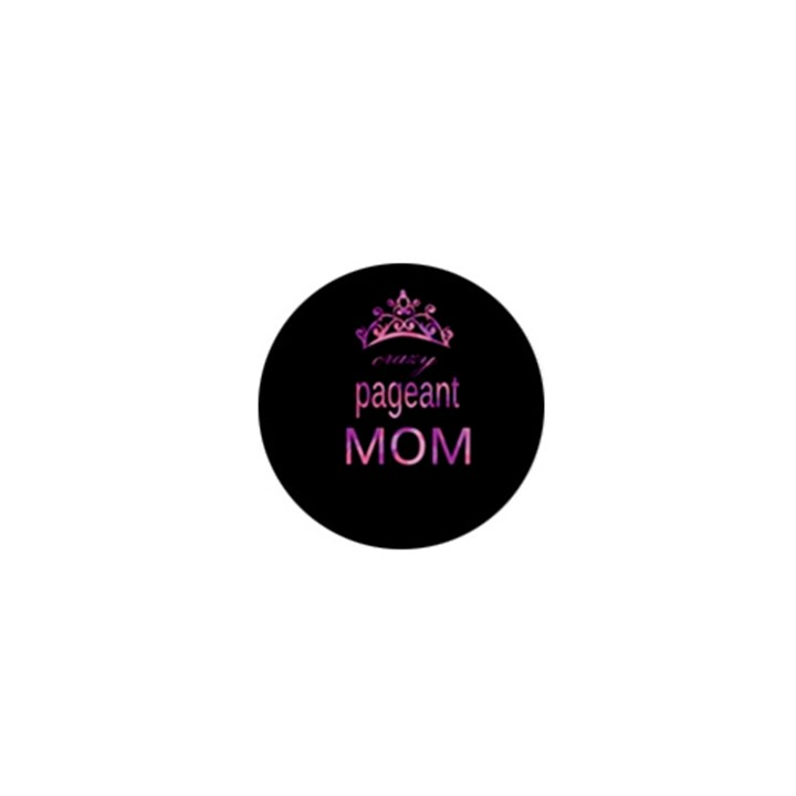 Crazy pageant mom 1  Mini Buttons