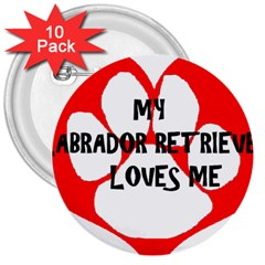 My Lab Loves Me 3  Buttons (10 pack)