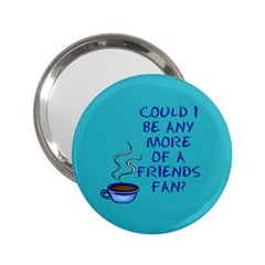 Could I Be Any More of a Friends Fan? Design 2.25  Handbag Mirrors