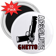 Absolute ghetto 3  Magnets (10 pack)