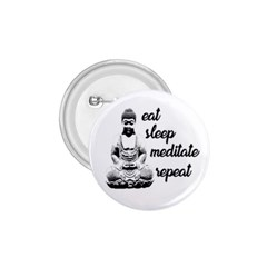 Eat, sleep, meditate, repeat  1.75  Buttons
