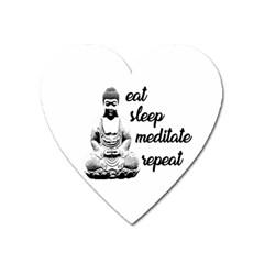 Eat, sleep, meditate, repeat  Heart Magnet