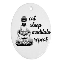 Eat, sleep, meditate, repeat  Oval Ornament (Two Sides)
