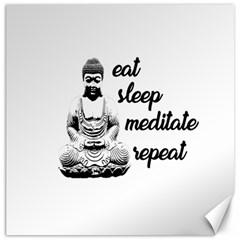 Eat, sleep, meditate, repeat  Canvas 16  x 16