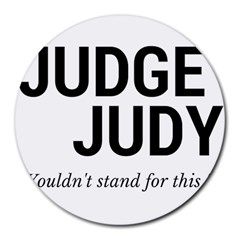 Judge judy wouldn t stand for this! Round Mousepads