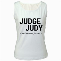 Judge judy wouldn t stand for this! Women s White Tank Top