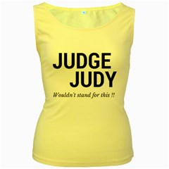 Judge judy wouldn t stand for this! Women s Yellow Tank Top
