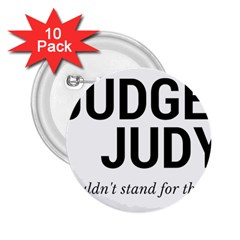 Judge judy wouldn t stand for this! 2.25  Buttons (10 pack)